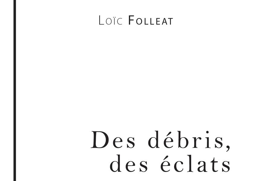 DesDebrisDesEclats_Couvertures_CarnetdArtEdition_LoicFolleatTer_CA