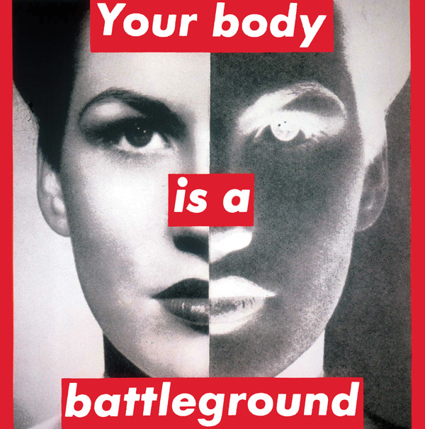 Your body is a battleground © Barbara Kruger.
